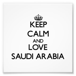 Keep Calm and Love Saudi Arabia Photograph