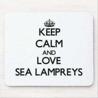 Keep calm and Love Sea Lampreys Mouse Pad