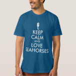 Keep Calm and Love Seahorses T Shirts