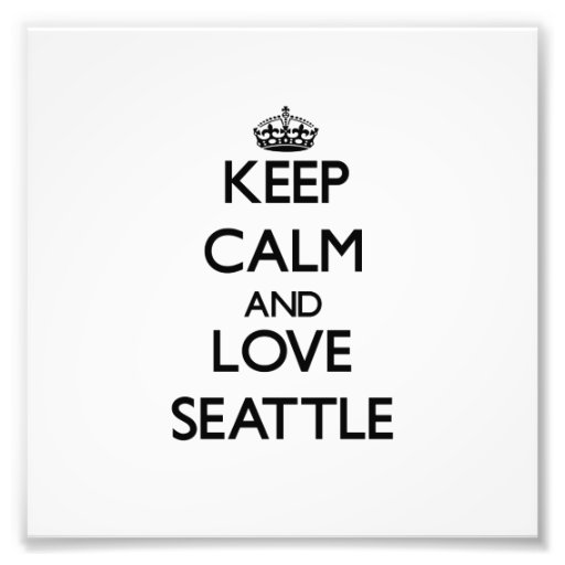 Keep Calm and love Seattle Art Photo