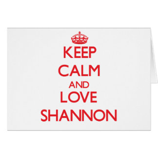 Keep calm and love Shannon Greeting Card