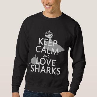 Keep Calm and Love Sharks (customizable colors) Sweatshirt