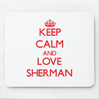 Keep calm and love Sherman Mouse Pad