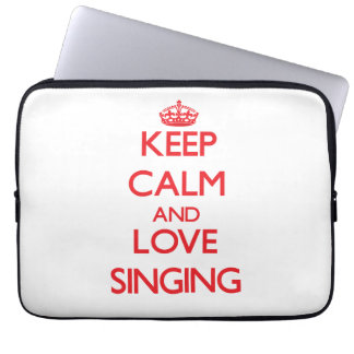 Keep calm and love Singing Laptop Computer Sleeve
