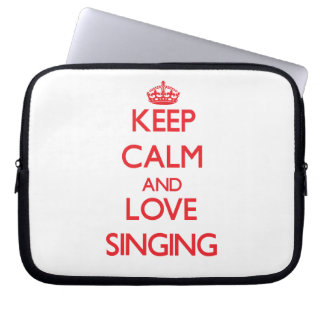 Keep calm and love Singing Computer Sleeve