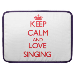Keep calm and love Singing Sleeves For MacBook Pro