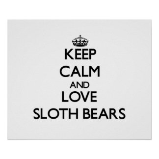 Keep calm and Love Sloth Bears Print