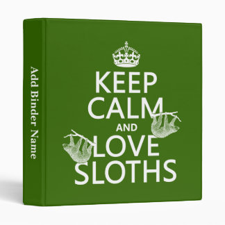 Keep Calm and Love Sloths (any background color) Binder