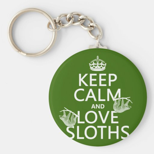 Keep Calm and Love Sloths (any background color) Keychain