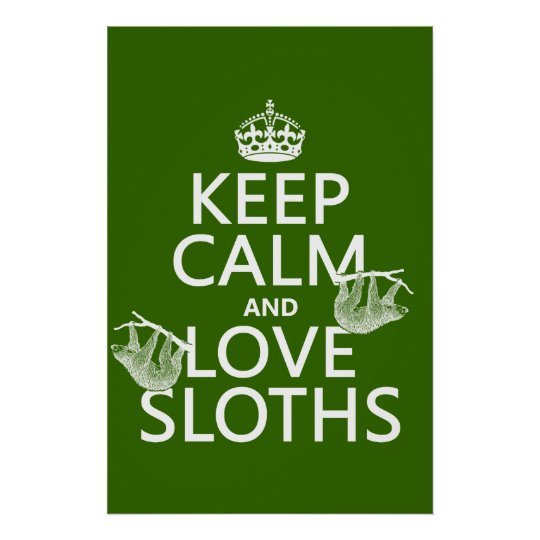 Keep Calm and Love Sloths (any background color) Poster