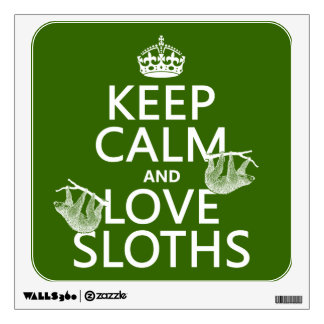 Keep Calm and Love Sloths any background color Room Sticker