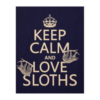 Keep Calm and Love Sloths (any background color) Wood Print
