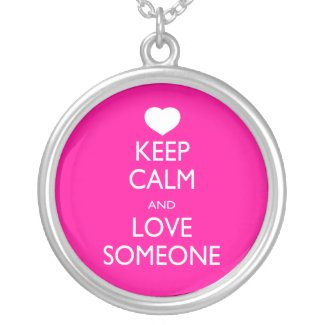 Keep Calm and Love Someone Necklaces