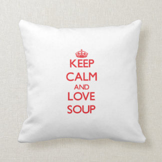 Keep calm and love Soup Throw Pillow