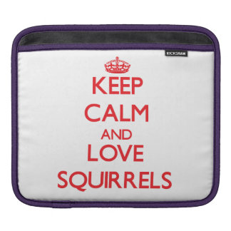 Keep calm and love Squirrels Sleeves For iPads