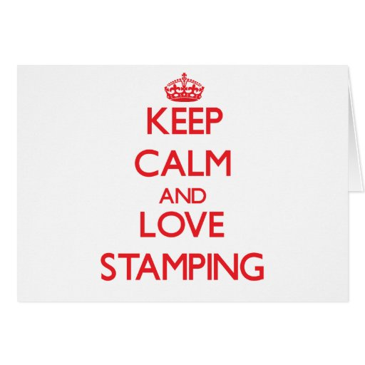 Keep calm and love Stamping Greeting Card