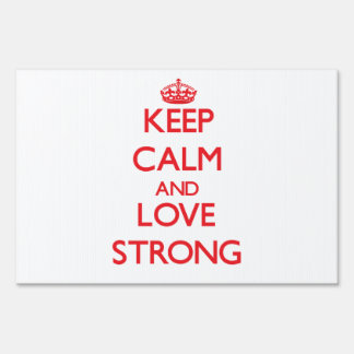 Keep calm and love Strong Lawn Sign