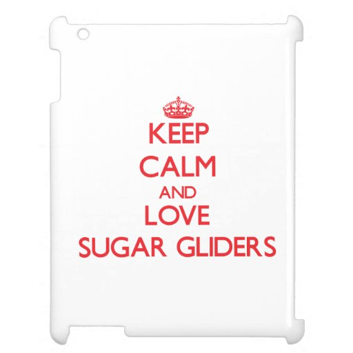 Keep calm and love Sugar Gliders Case For The iPad