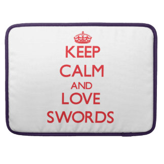 Keep calm and love Swords MacBook Pro Sleeves
