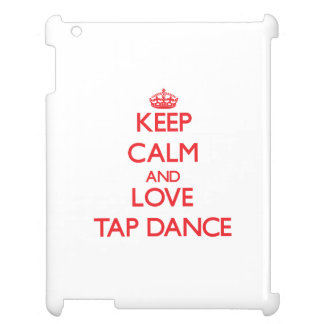 Keep calm and love Tap Dance Cover For The iPad 2 3 4