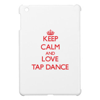 Keep calm and love Tap Dance iPad Mini Cases