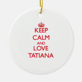 Keep Calm and Love Tatiana Double-Sided Ceramic Round Christmas Ornament