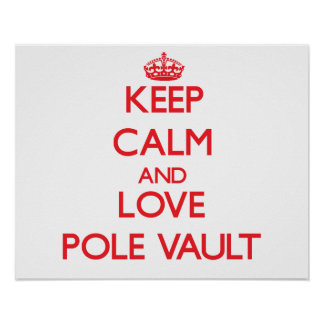 Keep calm and love The Pole Vault Posters