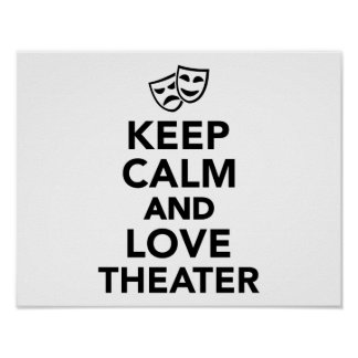 Keep calm and love theater poster