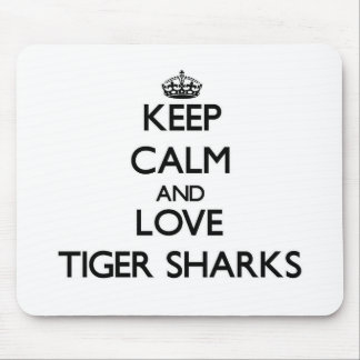 Keep calm and Love Tiger Sharks Mousepads