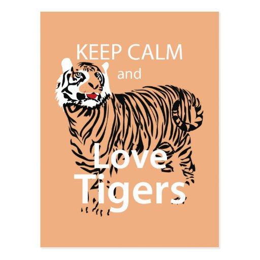 Keep Calm and Love Tigers Post Card
