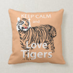 Keep Calm and Love Tigers Throw Pillow