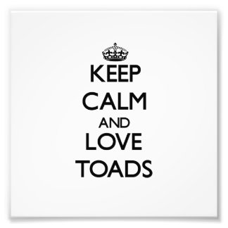Keep calm and Love Toads Photographic Print