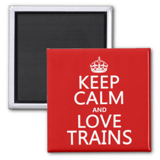 Keep Calm and Love Trains (customizable colors) 2 Inch Square Magnet