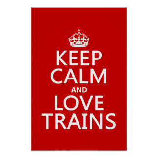 Keep Calm and Love Trains (customizable colors) Poster