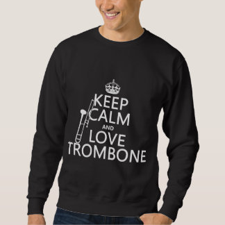 Keep Calm and Love Trombone (any background color) Sweatshirt