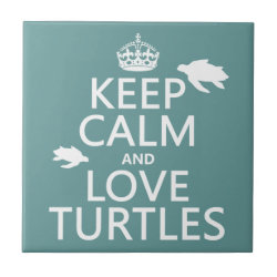 Small Ceremic Tile (4.25' x 4.25') with Keep Calm and Love Turtles design