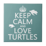 Keep Calm and Love Turtles (any background color) Small Square Tile
