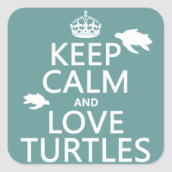 Square Sticker with Keep Calm and Love Turtles design
