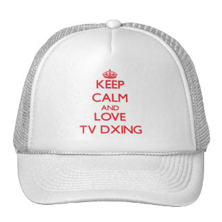 Keep calm and love Tv Dxing Trucker Hats