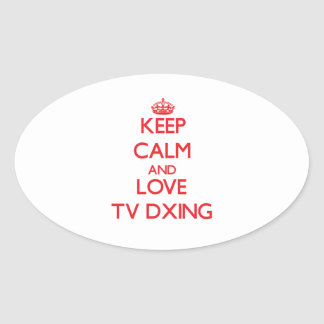 Keep calm and love Tv Dxing Oval Sticker