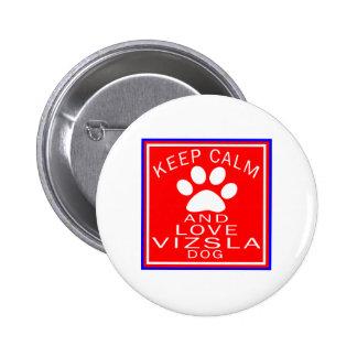 Keep Calm And Love Vizsla Pinback Buttons