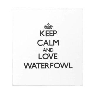 Keep calm and Love Waterfowl Memo Pads