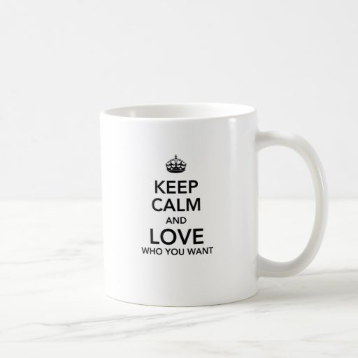 Keep calm and love who you want mugs