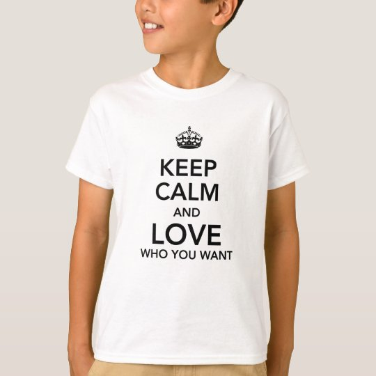 Keep calm and love who you want T-Shirt