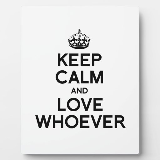 KEEP CALM AND LOVE WHOEVER.png Display Plaques