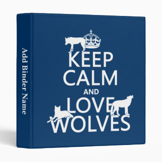 Keep Calm and Love Wolves (any background color) 3 Ring Binder