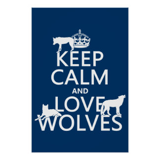 Keep Calm and Love Wolves (any background color) Posters