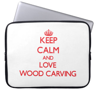 Keep calm and love Wood Carving Computer Sleeve