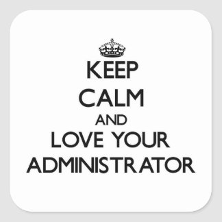 Keep Calm and Love your Administrator Square Sticker