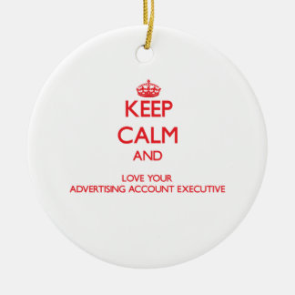 Keep Calm and Love your Advertising Account Execut Christmas Ornaments